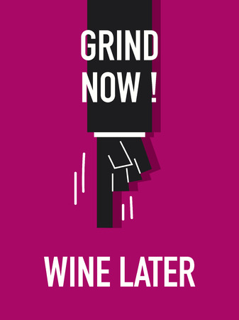 grind: Words GRIND NOW WINE LATER