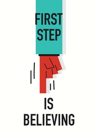 believing: Words FIRST STEP IS BELIEVING Illustration