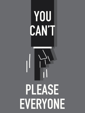 can not: Words YOU CAN NOT PLEASE EVERYONE