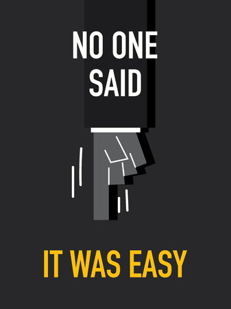 said: Words NO ONE SAID IT WAS EASY