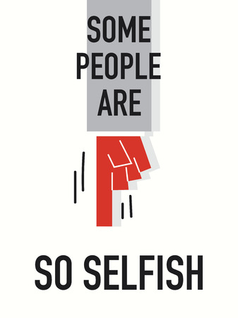 selfish: Words SOME PEOPLE ARE SO SELFISH