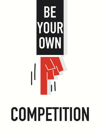own: Words BE YOUR OWN COMPETITION