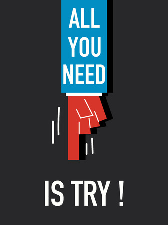 try: Words ALL YOU NEED IS TRY