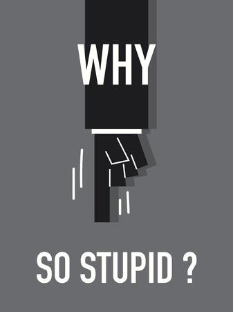 stupid: Words WHY SO STUPID