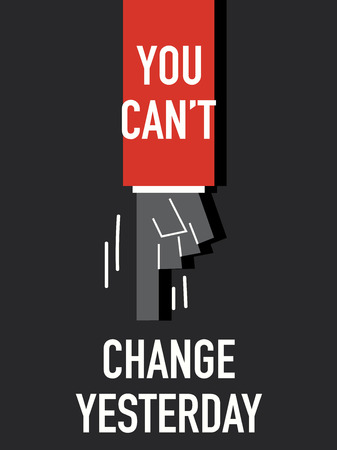 can not: Words YOU CAN NOT CHANGE YESTERDAY