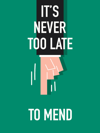 too late: Words  NEVER TOO LATE TO MEND