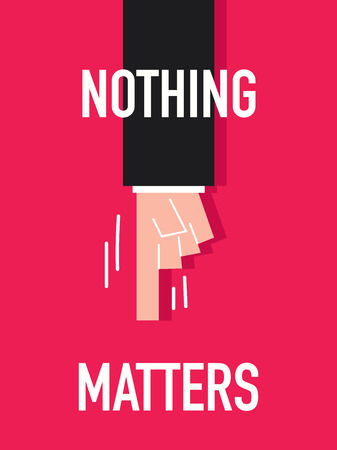 matters: Words NOTHING MATTERS