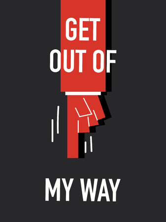 way out: Words GET OUT OF MY WAY Illustration