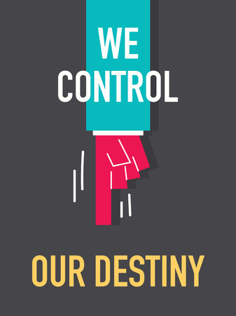 our: Words WE CONTROL OUR DESTINY