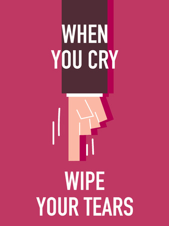staunch: Words WHEN YOU CRY WIPE YOUR TEARS