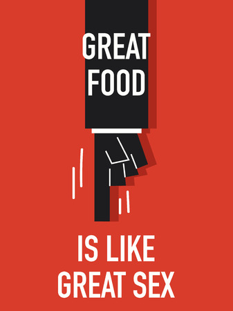 sex appeal: Words GREAT FOOD IS LIKE GREAT SEX Illustration
