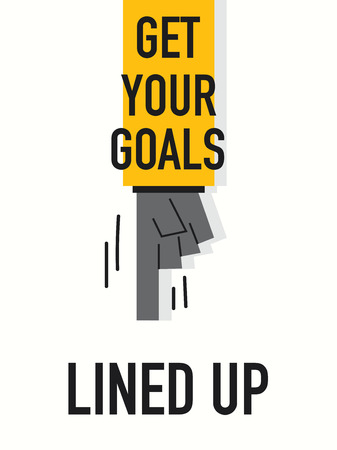 lined up: Words GET YOUR GOALS LINED UP