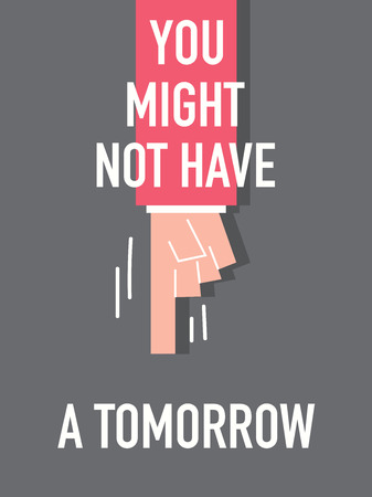 might: Words YOU MIGHT NOT HAVE A TOMORROW