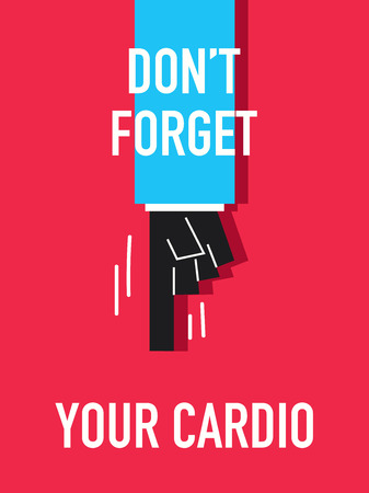 not forget: Words DO NOT FORGET YOUR CARDIO