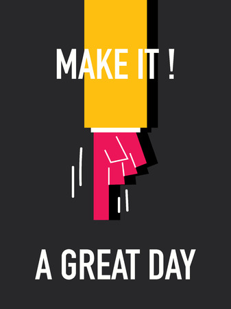 make my day: Words MAKE IT A GREAT DAY