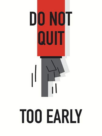 quit: Words DO NOT QUIT TOO EARLY Illustration