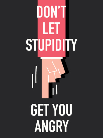 pissed off: Words DO NOT LET STUPIDITY GET YOU ANGRY Illustration