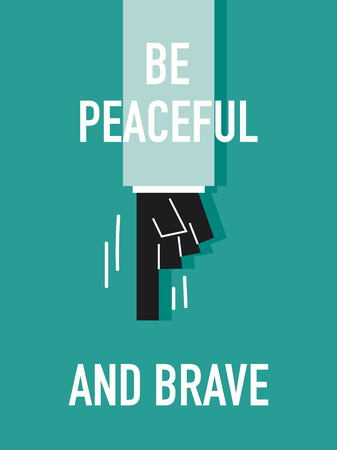 peaceful: Words BE PEACEFUL AND BRAVE