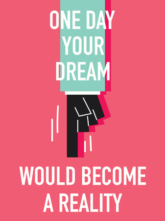 become: Words ONE DAY YOUR DREAM WOULD BECOME A REALITY