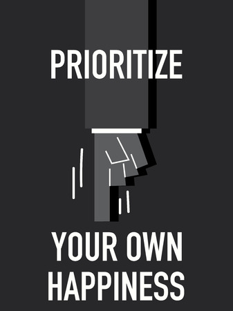 prioritize: Words PRIORITIZE YOUR OWN HAPPINESS