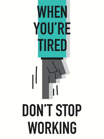 not working: Words WHEN YOU ARE TIRED DO NOT STOP WORKING