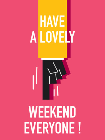 everyone: Words HAVE A LOVELY WEEKEND EVERYONE
