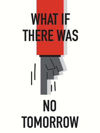 what if: Words WHAT IF THERE WAS NO TOMORROW Illustration