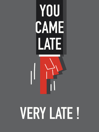 came: Words YOU CAME LATE VERY LATE