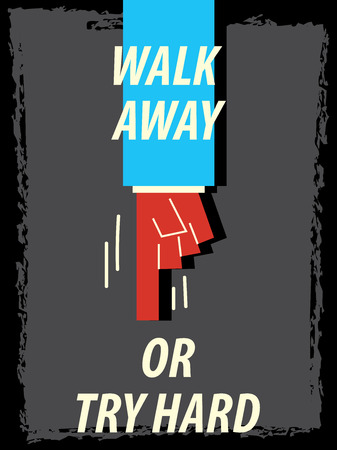 walk away: Words WALK AWAY OR TRY HARD