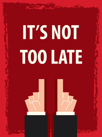 too: ITS NOT TOO LATE typography poster