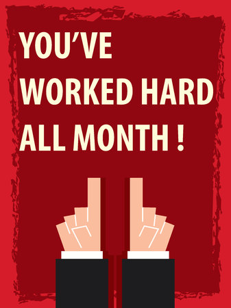 worked: YOUVE WORKED HARD ALL MONTH typography poster