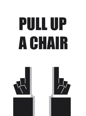 pull: PULL UP A  CHAIR typography poster