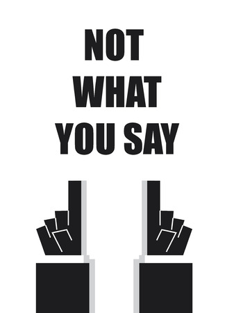 say: NOT WHAT YOU SAY typography