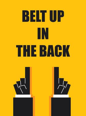 belt up: BELT UP IN THE BACK signs and symbols