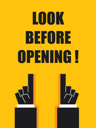 look at: LOOK BEFORE OPENING