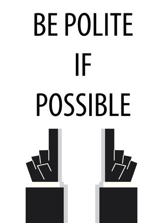 BE POLITE IF POSSIBLE typography