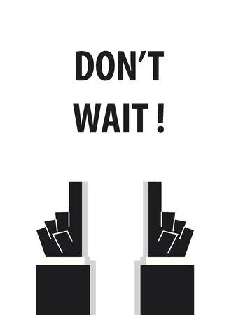 wait: DONT WAIT typography vector illustration