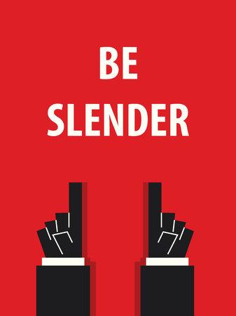 is slender: BE SLENDER typography vector illustration Illustration