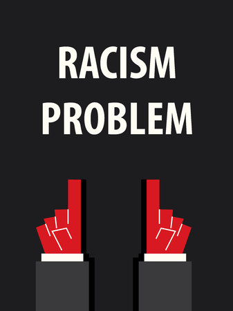 racism: RACISM PROBLEM typography vector illustration