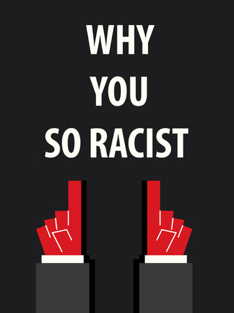 in particular: WHY YOU SO RACIST typography vector illustration
