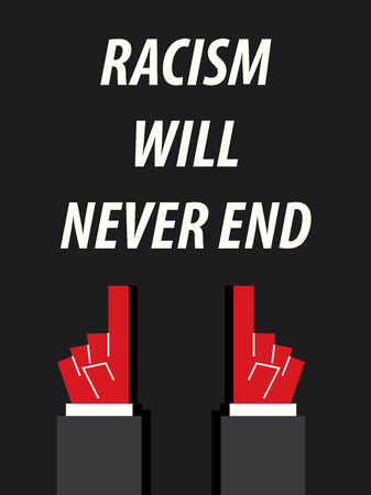 acknowledge: RACISM WILL NEVER END typography vector illustration