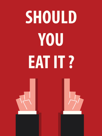 acknowledge: SHOULD YOU EAT IT typography vector illustration