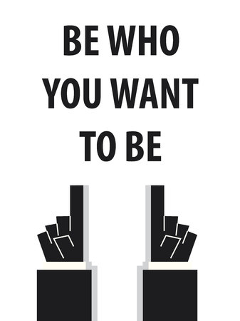 acknowledge: BE WHO YOU WANT TO BE typography vector illustration