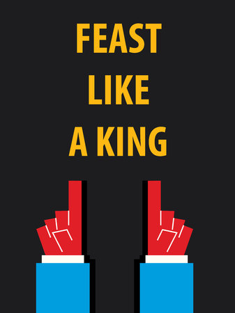 feast: FEAST LIKE A KING typography vector illustration