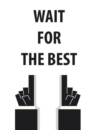 wait: WAIT FOR THE BEST typography vector illustration