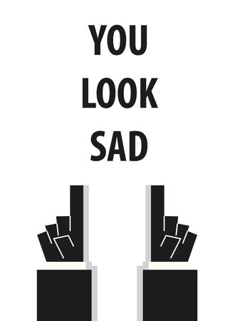 acknowledge: YOU LOOK SAD typography vector illustration