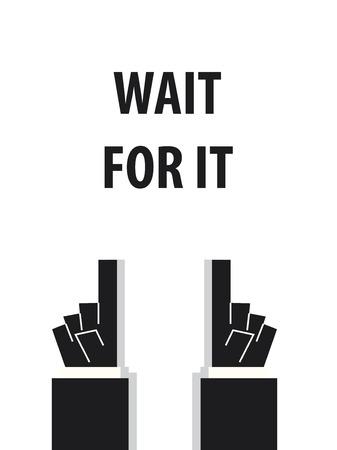 wait: WAIT FOR IT typography vector illustration