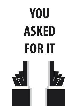 asked: YOU ASKED FOR IT typography vector illustration