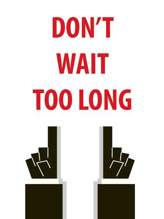wait: DONT WAIT TOO LONG typography  illustration