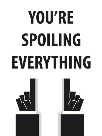 spoiling: YOURE SPOILING EVERYTHING typography vector illustration